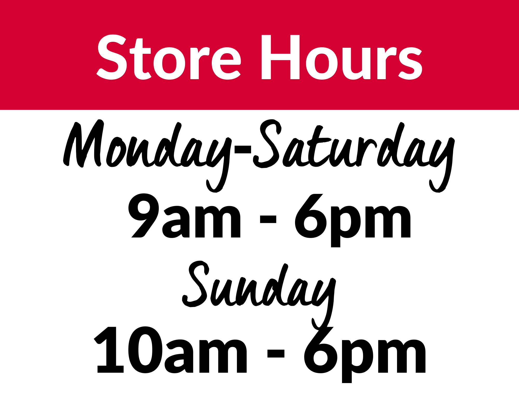 Store Hours 9am-6pm  Sunday 10am-6pm