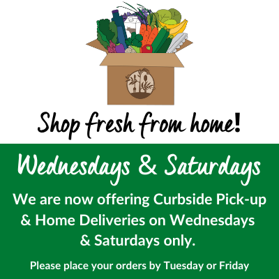 We are now offering Curbside Pick-up & Home Deliveries on Wednesdays & Saturdays only.